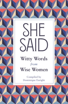 She Said : Witty Words from Wise Women, Hardback Book