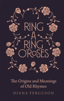 Ring-a-Ring o'Roses : Old Rhymes and Their True Meanings, Hardback Book