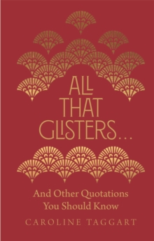 All That Glisters ... : And Other Quotations You Should Know, Hardback Book