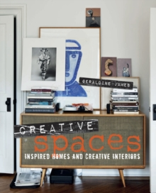 Creative Spaces : Inspired Homes and Creative Interiors, Hardback Book