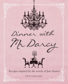 Dinner with Mr Darcy : Recipes Inspired by the Novels and Letters of Jane Austen, Hardback Book