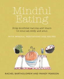 Mindful Eating : Stop Mindless Eating and Learn to Nourish Body and Soul, Paperback Book