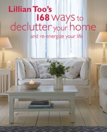 Lillian Too's 168 Ways to Declutter Your Home : And Re-Energize Your Life, Paperback Book