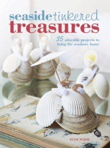 Seaside Tinkered Treasures : 35 Adorable Projects to Bring the Seashore Home, Paperback / softback Book