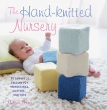 The Hand-Knitted Nursery : 35 Gorgeous Designs for Furnishings, Clothes and Toys, Paperback Book