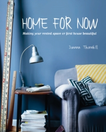 Home for Now : Making Your Rented Space or First House Beautiful, Hardback Book