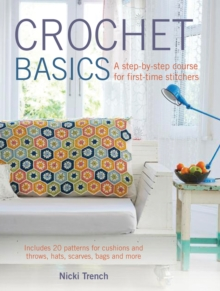 Crochet Basics : Includes 20 Patterns for Cushions and Throws, Hats, Scarves, Bags, and More, Paperback Book