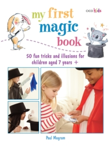My First Magic Book : 50 Fun Tricks and Illusions for Children Aged 7 Years +, Paperback Book