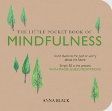 The Little Pocket Book of Mindfulness : Don't Dwell on the Past or Worry About the Future, Simply be in the Present with Mindfulness Meditations, Paperback Book