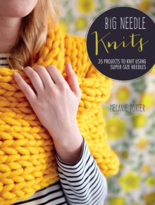 Big Needle Knits : 35 Projects to Knit Using Super-Size Needles, Paperback Book