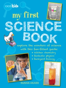 My First Science Book : Explore the Wonders of Science with This Fun-Filled Guide: Kitchen Chemistry, Fantastic Physics, Backyard Biology, Paperback / softback Book