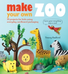 Make Your own Zoo : 35 Projects for Kids Using Everyday Cardboard Packaging, Paperback Book