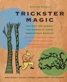 Trickster Magic : Tap into the Energy and Power of These Irresistible Rascals, Paperback / softback Book