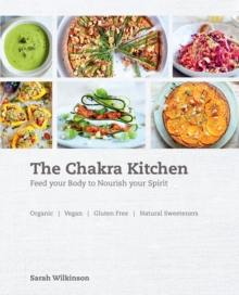 The Chakra Kitchen : Feed Your Body to Nourish Your Spirit, Paperback / softback Book