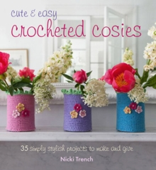 Cute & Easy Crocheted Cosies : 35 Simply Stylish Projects to Make and Give, Paperback Book