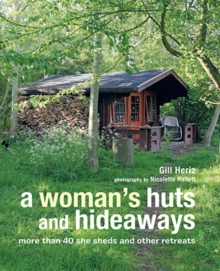 A Woman's Huts and Hideaways : More Than 40 She Sheds and Other Retreats, Hardback Book