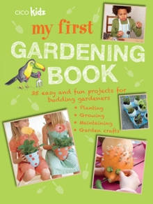 My First Gardening Book : 35 Easy and Fun Projects for Budding Gardeners: Planting, Growing, Maintaining, Garden Crafts, Paperback Book