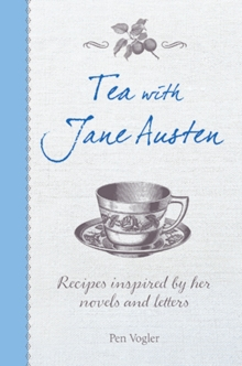 Tea with Jane Austen : Recipes Inspired by Her Novels and Letters, Hardback Book