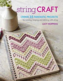 String Craft : Create 35 Fantastic Projects by Winding, Looping, and Stitching with String, Paperback Book