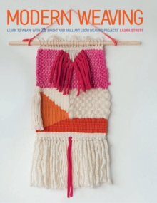 Modern Weaving : Learn to Weave with 25 Bright and Brilliant Loom Weaving Projects, Paperback / softback Book