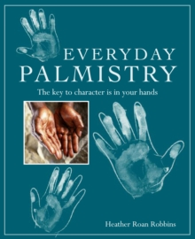 Everyday Palmistry : The Key to Character is in Your Hands, Paperback Book