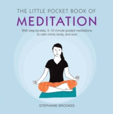 The Little Pocket Book of Meditation : With Step-by-Step, 5-10 Minute Guided Meditations to Calm Mind, Body, and Soul, Paperback / softback Book