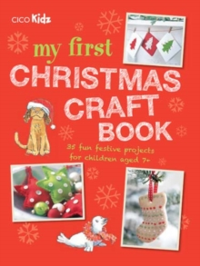 My First Christmas Craft Book : 35 Fun Festive Projects for Children Aged 7+, Paperback Book