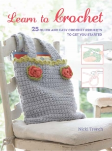 Learn to Crochet : 25 Quick and Easy Crochet Projects to Get You Started, Paperback / softback Book