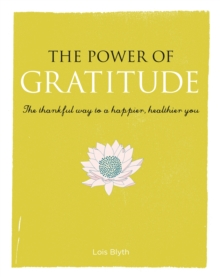The Power of Gratitude : The Thankful Way to a Happier, Healthier You, Paperback Book