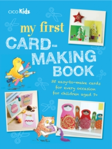My First Card-Making Book : 35 Easy-to-Make Cards for Every Occasion for Children Aged 7+, Paperback Book