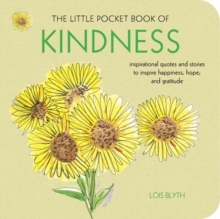The Little Pocket Book of Kindness : Inspirational Quotes and Stories to Inspire Happiness, Hope, and Gratitude, Paperback Book