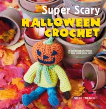 Super Scary Halloween Crochet : 35 Gruesome Patterns to Sink Your Hook into, Paperback Book