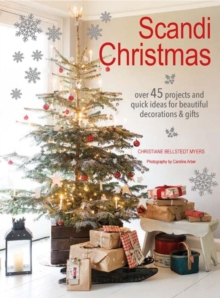 Scandi Christmas : Over 45 Projects and Quick Ideas for Beautiful Decorations & Gifts, Paperback Book