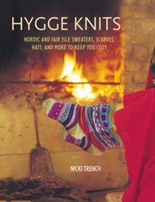 Hygge Knits : Nordic and Fair Isle Sweaters, Scarves, Hats, and More to Keep You Cozy, Paperback / softback Book