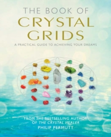 The Book of Crystal Grids : A Practical Guide to Achieving Your Dreams, Paperback Book