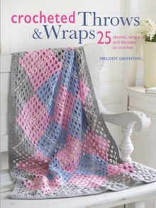 Crocheted Throws & Wraps : 25 Throws, Wraps and Blankets to Crochet, Paperback Book