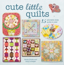 Cute Little Quilts : 15 Adorable Dolly Quilts to Sew, Paperback / softback Book