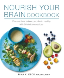 Nourish Your Brain Cookbook : Discover How to Keep Your Brain Healthy with 60 Delicious Recipes, Paperback Book