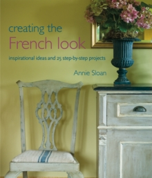 Creating the French Look : Inspirational ideas and 25 step-by-step projects, EPUB eBook