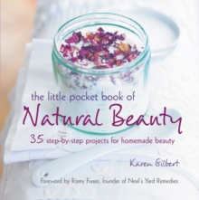The Little Pocket Book of Natural Beauty : 35 Step-by-Step Projects for Homemade Beauty, Paperback Book