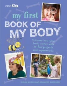 My First Book of My Body : Discover How Your Body Works with 35 Fun Projects and Experiments, Paperback Book