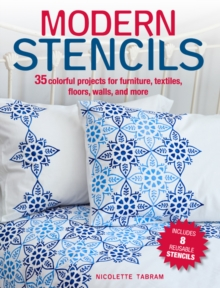 Modern Stencils : 35 Colorful Projects for Furniture, Textiles, Floors, Walls, and More, Paperback / softback Book