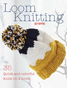 Loom Knitting : 35 Quick and Colorful Knits on a Loom, Paperback Book