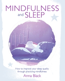 Mindfulness and Sleep : How to Improve Your Sleep Quality Through Practicing Mindfulness, Paperback Book