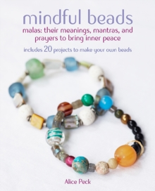Mindful Beads : 20 Inspiring Ideas for Stringing and Personalizing Your Own Mala and Prayer Beads, Plus Their Meanings, Paperback Book