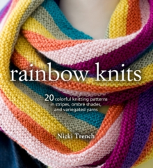 Rainbow Knits : 20 Colorful Knitting Patterns in Stripes, Ombre Shades, and Variegated Yarns, Paperback / softback Book