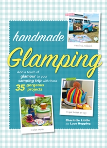 Handmade Glamping : Add a Touch of Glamour to Your Camping Trip with These 35 Gorgeous Craft Projects, Hardback Book