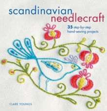 Scandinavian Needlecraft : 35 Step-by-Step Hand-Sewing Projects, Paperback Book