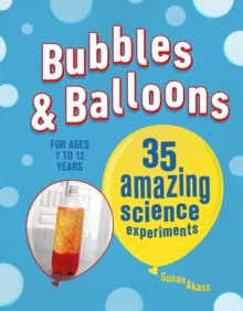 Bubbles & Balloons : 35 Amazing Science Experiments, Paperback / softback Book