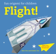 Fun Origami for Children: Flight! : 12 Paper Planes and Other Flying Objects to Fold for Fun!, Paperback / softback Book